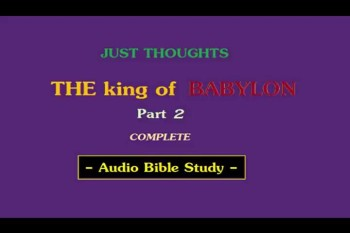 Just Thoughts - The king of Babylon Part 2