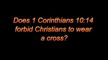 Does 1 Corinthians 10:14 forbid Christians to wear a cross?