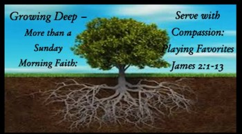 Growing Deep - More Than a Sunday Morning Faith: Serve with Compassion: Playing Favorites