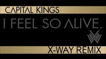 "Capital Kings - ""I Feel So Alive"" (X-Way Remix)"