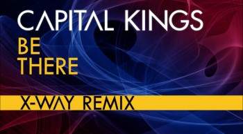 """Capital Kings - """"Be There"""" (X-Way Remix)"""