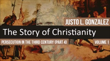 Persecution In the Third Century, Part 4 (The History of Christianity #59)