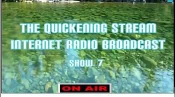 The Quickening Stream Internet Broadcast show 7