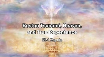 Boston Tsunami, Heaven, Jesus and True Repentance - Elvi Zapata in Lord's Hour