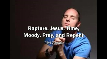Time of Rapture, Heaven, Moody, Pray and Repent - Elvi Zapata