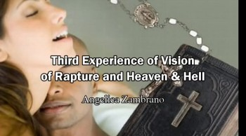Third Video (Experience) of Vision of Rapture and Heaven & Hell - Angelica Zambrano