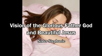 Vision of the Father God and Jesus - Sister Stephanie