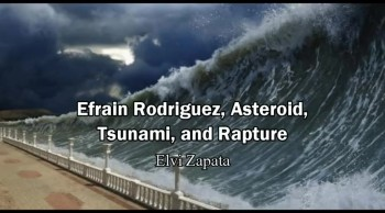 Asteroid, Efrain Rodriguez, Tsunami and Rapture - Elvi Zapata / Lord's Hour