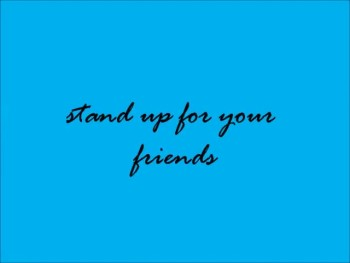 Stand up for your friends