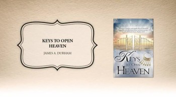 Xulon Press book Keys to Open Heaven | James A. Durham