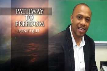 Pathway to Freedom, Don't quit