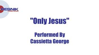 Cassietta George- Only Jesus