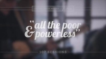 """An emotional performance of """"All the Poor and Powerless"""" - 107 SESSIONS"""