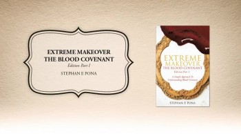 Xulon Press book EXTREME MAKEOVER:THE BLOOD COVENANT EDITION PART 1 | Stephan E Pona