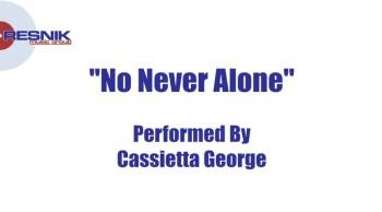 Cassietta George- No Never Alone