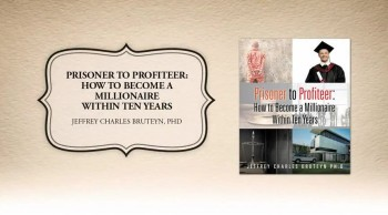 Xulon Press book Prisoner to Profiteer: How to Become a Millionaire Within Ten Years | Jeffrey Charles Bruteyn, Ph.D.