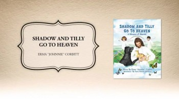 "Xulon Press book SHADOW AND TILLY GO TO HEAVEN | Erma ""Johnnie"" Corbitt"