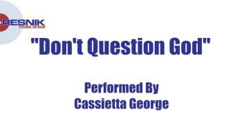 Cassietta George- Don't Question God