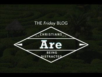 Are Christians being distracted