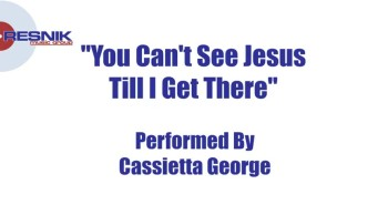 Cassietta George- You Can't See Jesus Till I Get There