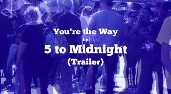 You're the Way trailer by 5 to Midnight