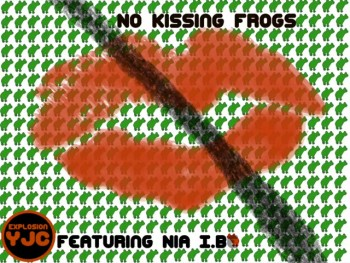 """No Kissing Frogs (feat. Nia I.Be)"" By Explosion-Y.J.C"