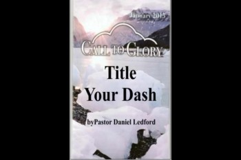 Title Your Dash by Pastor Daniel Ledford Read by Mary