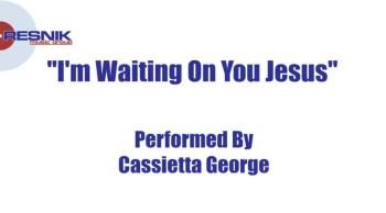 Cassietta George- I'm Waiting On You Jesus