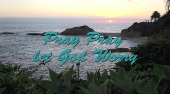 New Christian Song: Pray Pray Let God Worry