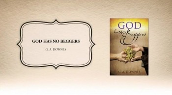 Xulon Press book GOD HAS NO BEGGERS | G. A. DOWNES