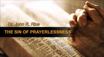 The Sin of Prayerlessness, Part 30 (The Prayer Motivator Devotional #499)