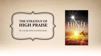 Xulon Press book The Strategy of HIGH PRAISE | Dr. Georganne Schweickert