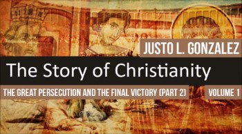 The Great Persecution and the Final Victory, Part 2 (The History of Christianity #76)