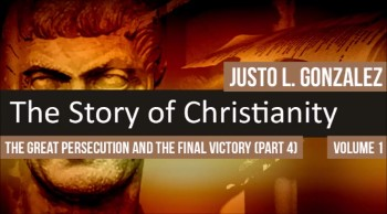 The Great Persecution and the Final Victory, Part 4 (The History of Christianity #78)