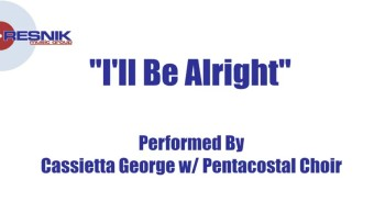 Cassietta George And The Pentacostal Choir- I'll Be Alright