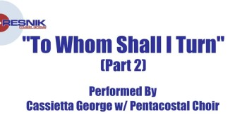Cassietta George And The Pentacostal Choir - To Whom Shall I Turn (Pt. 2)