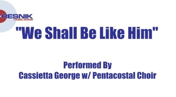 Cassietta George And The Pentacostal Choir- We Shall Be Like Him