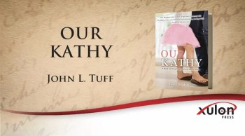 Xulon Press book OUR KATHY | John L. Tuff