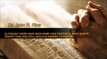 Although There Have Been Some False Prophets, Many Saints Testify that God Still Heals in Answer to Prayer, Part 6 (The Prayer Motivator Devotional #193)