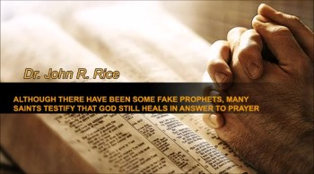 Although There Have Been Some False Prophets, Many Saints Testify that God Still Heals in Answer to Prayer, Part 3 (The Prayer Motivator Devotional #190)