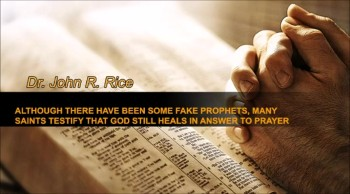 Although There Have Been Some False Prophets, Many Saints Testify that God Still Heals in Answer to Prayer, Part 2 (The Prayer Motivator Devotional #189)