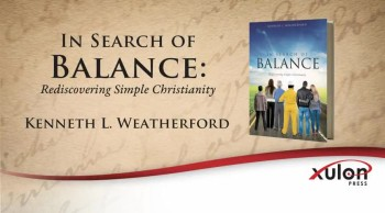 Xulon Press book In Search of Balance: Rediscovering Simple Christianity | Kenneth L. Weatherford