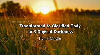 Transform to Glorified Body in 3 Days of Darkness Before Rapture - Kelvin Mireku
