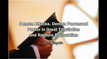 Demon Attacks, Demon Possessed Pastor and Rapture Preparation - Elvi Zapata