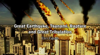 Great Earthquake, Tsunami, Rapture and Great Tribulation - Elvi Zapata