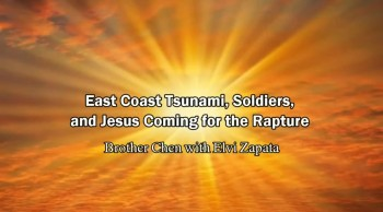 East Coast Tsunami, Soldiers, and Jesus Coming for the Rapture - Brother Chen with Elvi Zapata