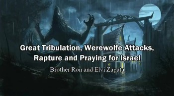 Great Tribulation, Werewolfe Attacks, Rapture, and Praying for Israel - Elvi Zapata
