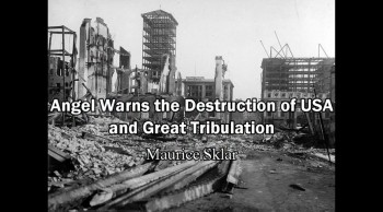Angel Warns the Destruction of USA and the Great Tribulation - Maurice Sklar