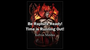 Be Rapture Ready! Time is Running Out! - Kelvin Mireku