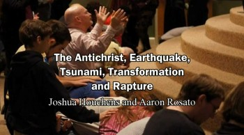 The Antichrist, Earthquake, Tsunami, Transformation and Rapture - Joshua Houchens and Aaron Rosato